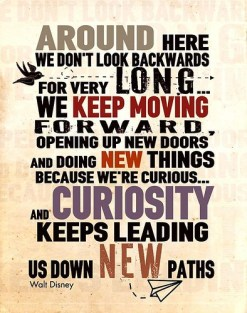 walt-disney-around-here-however-we-dont-look-backwards-for-very-long-we-keep-moving-forward-opening-up-new-doors-and-doing-new-things-because-were-curiousand-curiosity-keeps-leading-us-d